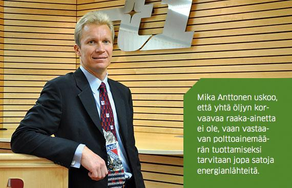 Mika Anttonen uskoo, että yhtä öljyn korvaavaa raaka-ainetta ei ole, vaan vastaavan polttoainemäärän tuottamiseksi tarvitaan jopa satoja energianlähteitä.