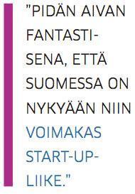 Pidän fantastisena, että Suomessa on nykyään niin voimakas start-up-liike.