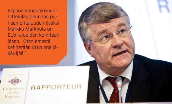 """Espoon kaupunkisuunnittelulautakunnan puheenjohtajuuden lisäksi Markku Markkula on EU:n alueiden komitean jäsen. """"Otaniemestä kehitetään EU:n edelläkävijää."""""""